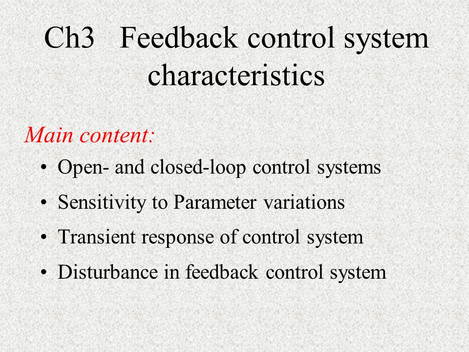 Ch3 Feedback control system characteristics Open- and closed-loop control systems Sensitivity to Parameter variations Transient response of control sy
