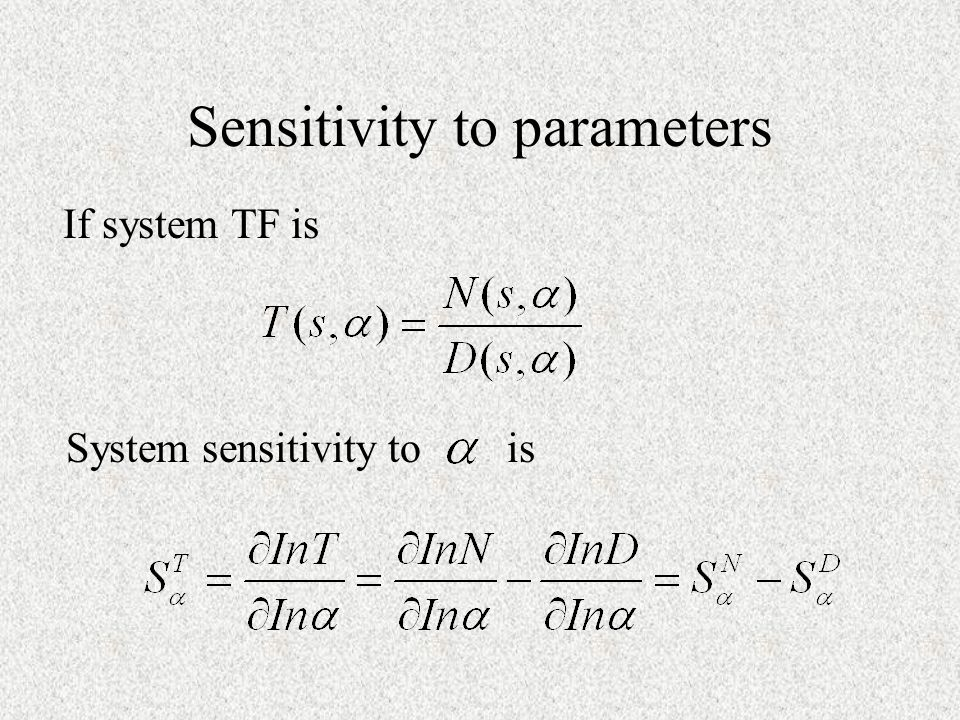 Sensitivity to parameters If system TF is System sensitivity to is