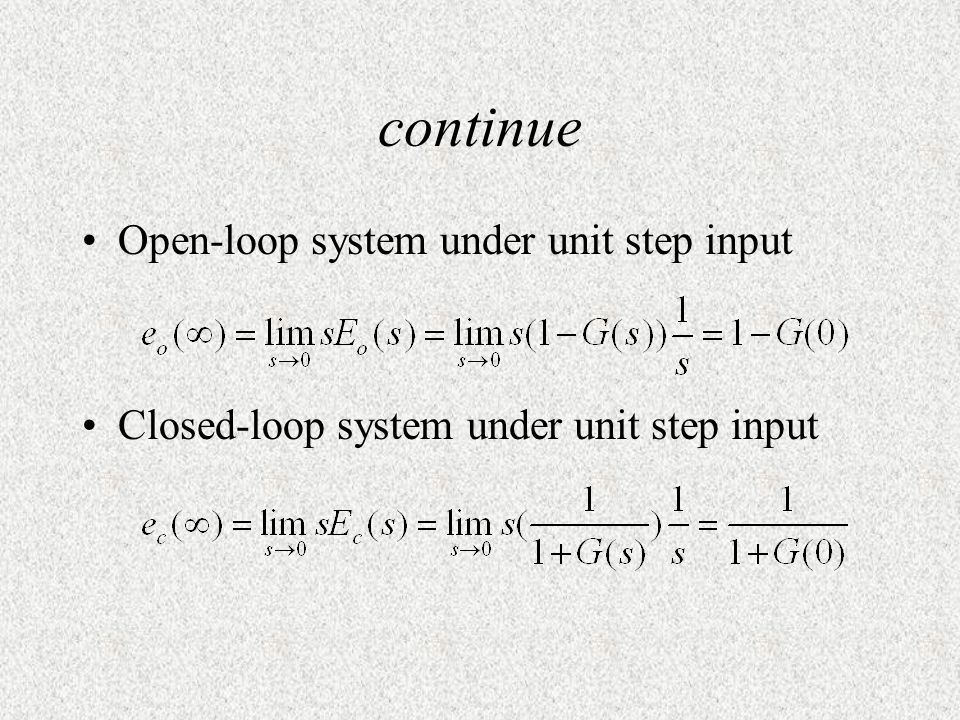 continue Open-loop system under unit step input Closed-loop system under unit step input