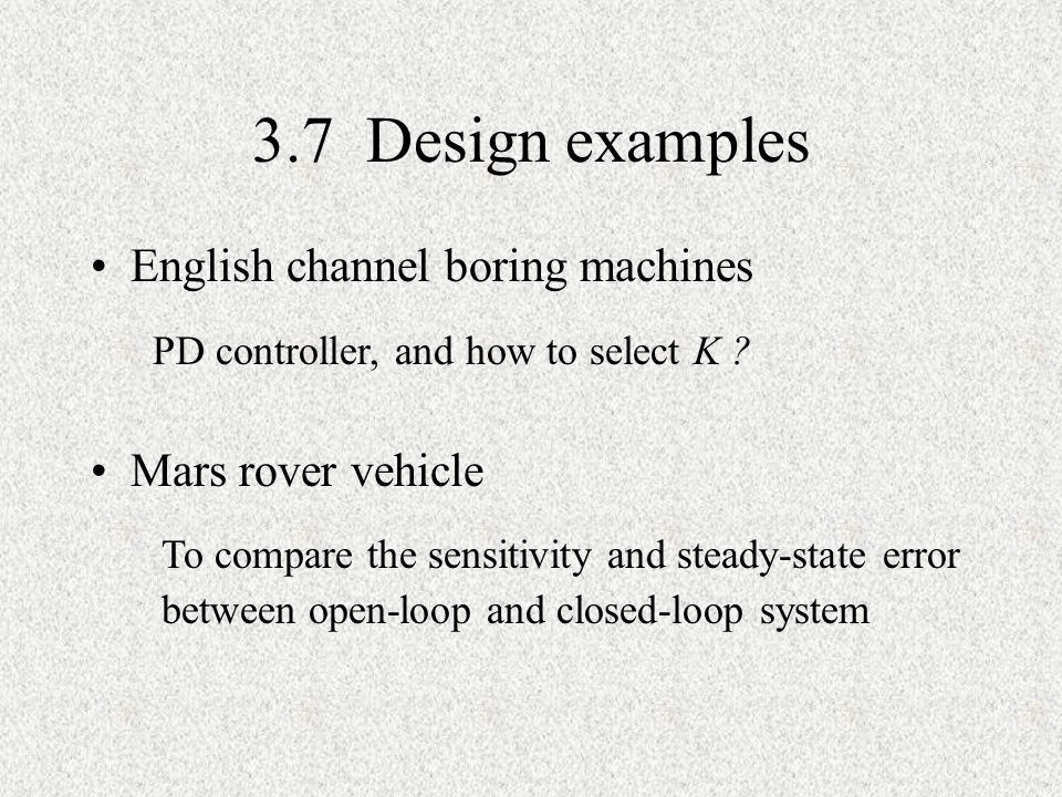 3.7 Design examples English channel boring machines Mars rover vehicle PD controller, and how to select K ? To compare the sensitivity and steady-stat