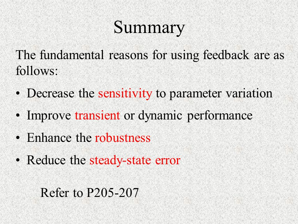 Summary Decrease the sensitivity to parameter variation Improve transient or dynamic performance Enhance the robustness Reduce the steady-state error