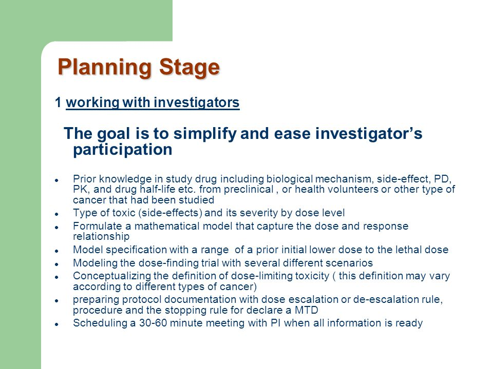 Planning Stage 1 working with investigators The goal is to simplify and ease investigator's participation Prior knowledge in study drug including biol