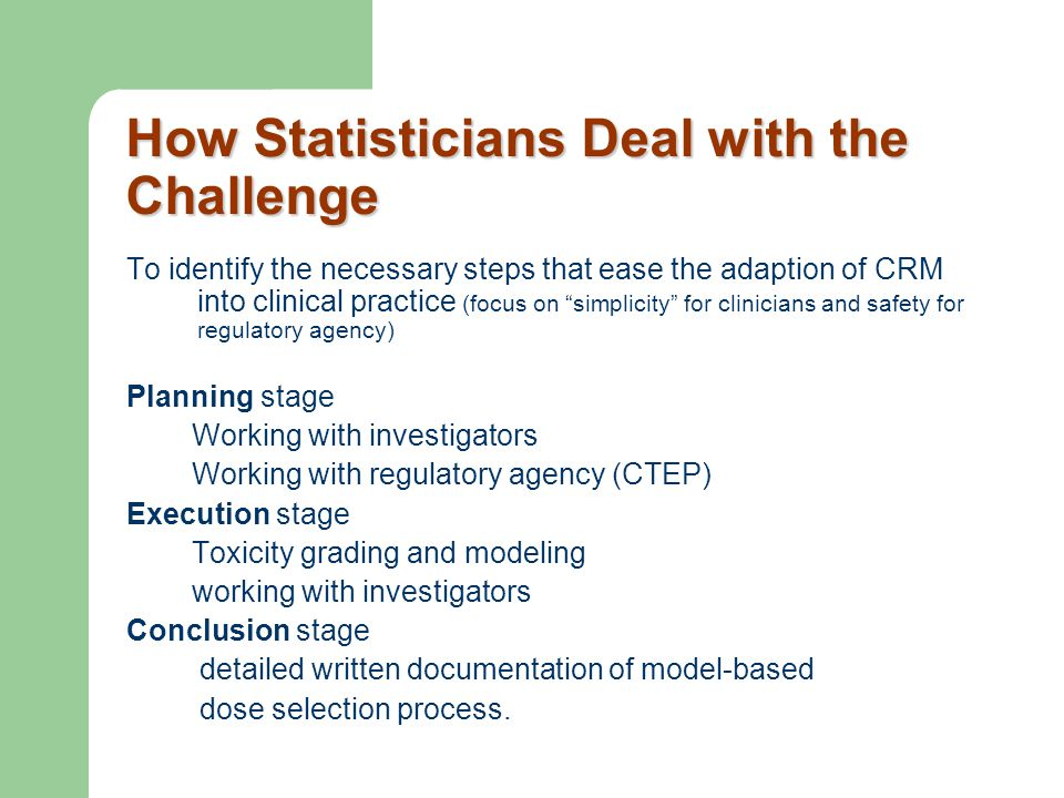 """How Statisticians Deal with the Challenge To identify the necessary steps that ease the adaption of CRM into clinical practice (focus on """"simplicity"""""""