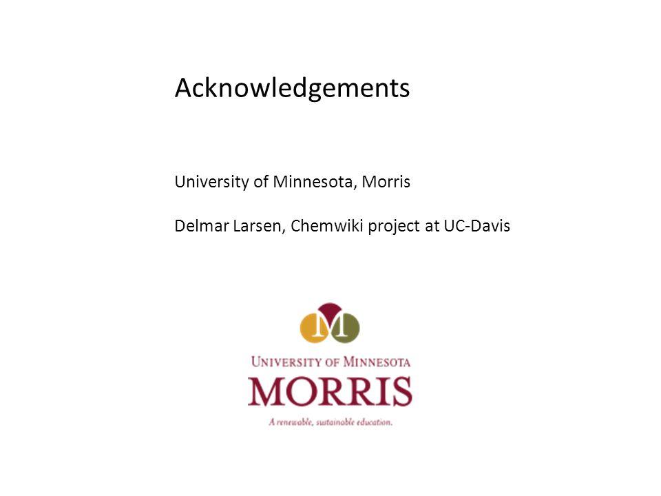 Acknowledgements University of Minnesota, Morris Delmar Larsen, Chemwiki project at UC-Davis