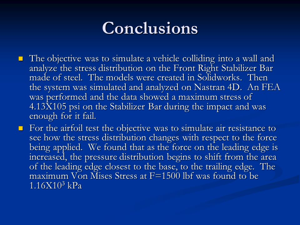 Conclusions The objective was to simulate a vehicle colliding into a wall and analyze the stress distribution on the Front Right Stabilizer Bar made of steel.