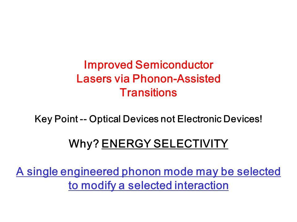 Improved Semiconductor Lasers via Phonon-Assisted Transitions Key Point -- Optical Devices not Electronic Devices.