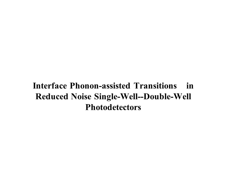 Interface Phonon-assisted Transitions in Reduced Noise Single-Well--Double-Well Photodetectors