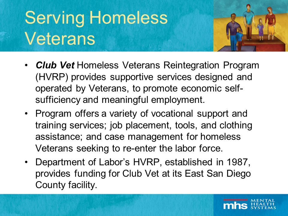 Serving Homeless Veterans Club Vet Homeless Veterans Reintegration Program (HVRP) provides supportive services designed and operated by Veterans, to promote economic self- sufficiency and meaningful employment.