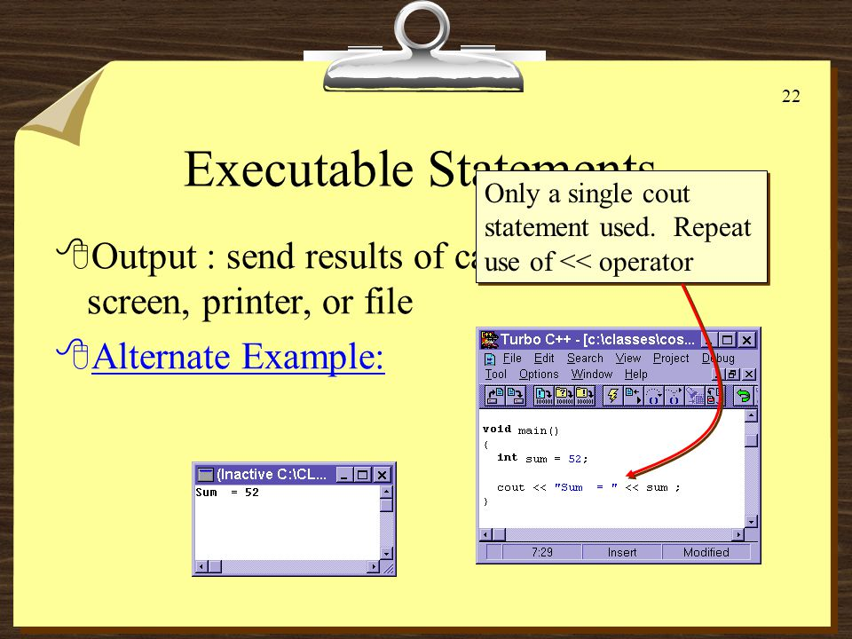 21 Executable Statements 8Output : send results of calculations, etc.