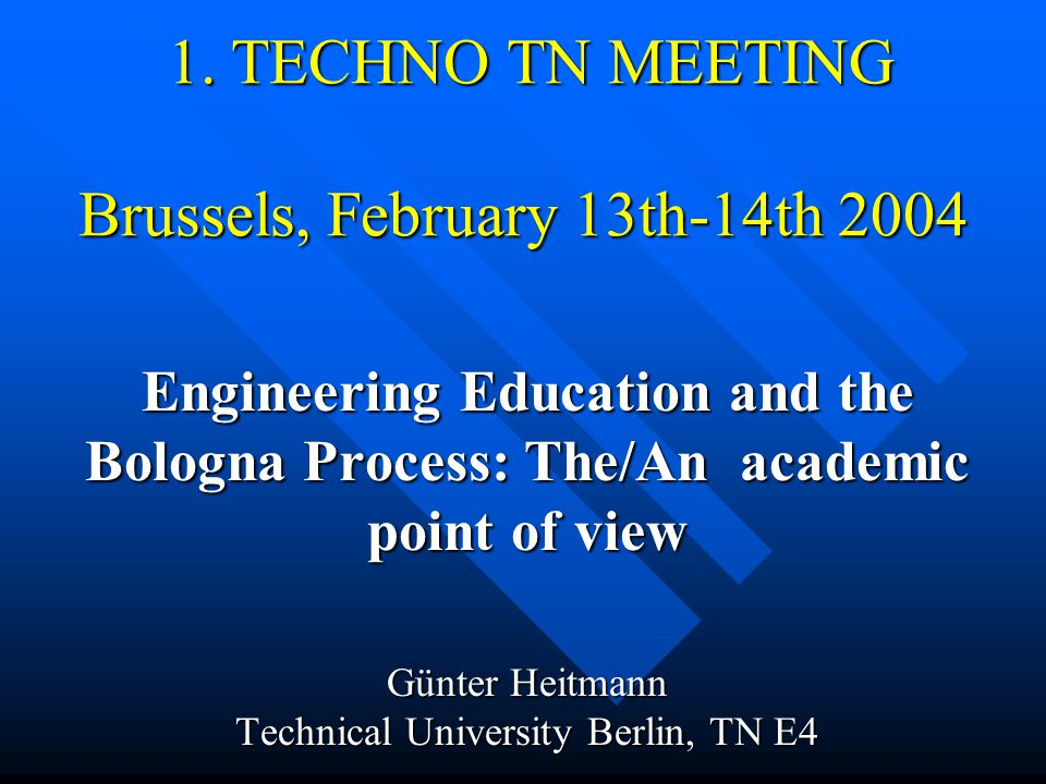 1. TECHNO TN MEETING Brussels, February 13th-14th 2004 1. TECHNO TN MEETING Brussels, February 13th-14th 2004 Engineering Education and the Bologna Pr