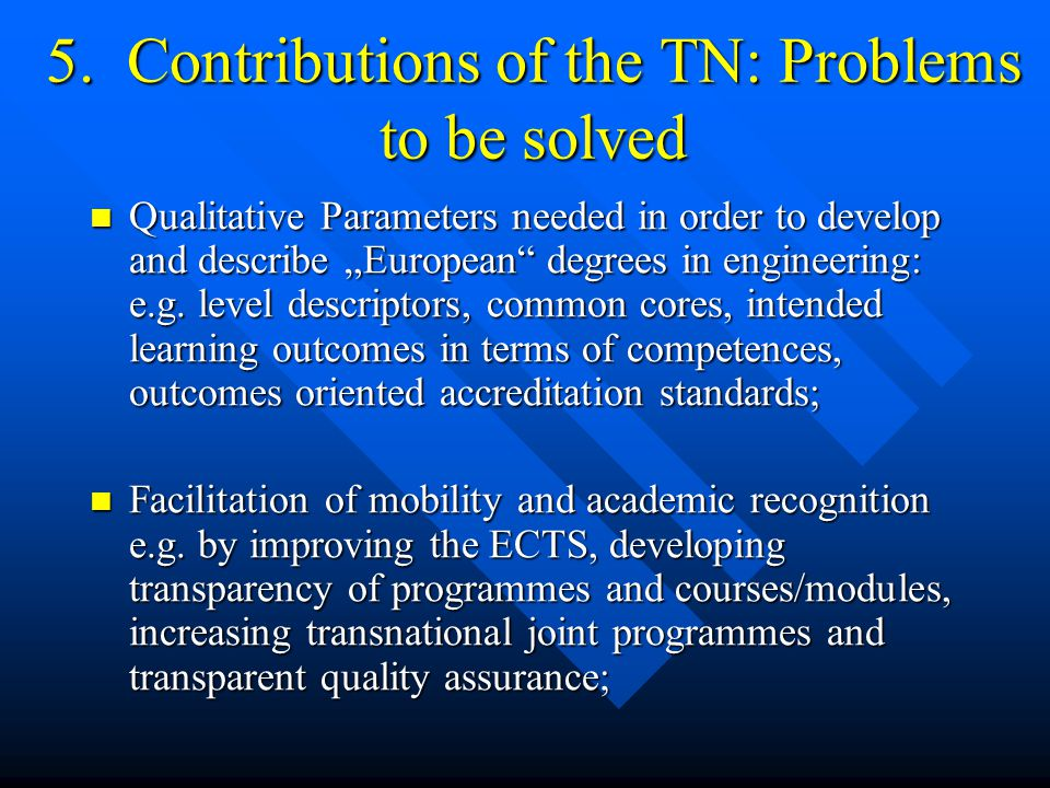 "5. Contributions of the TN: Problems to be solved Qualitative Parameters needed in order to develop and describe ""European"" degrees in engineering: e."