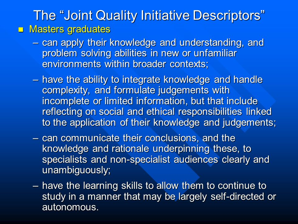 "The ""Joint Quality Initiative Descriptors"" Masters graduates Masters graduates –can apply their knowledge and understanding, and problem solving abili"