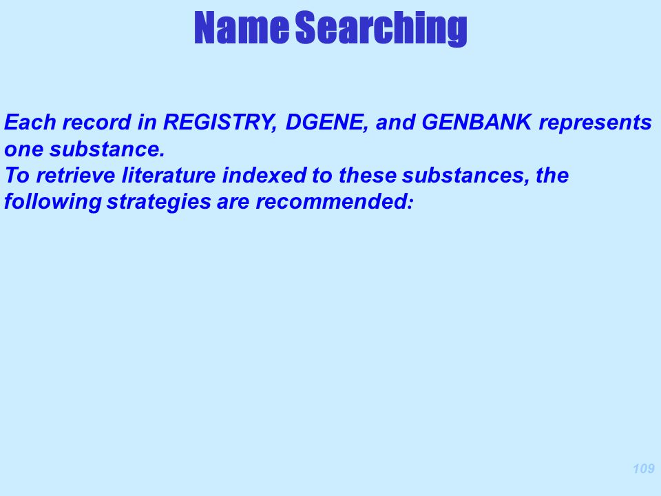 109 Each record in REGISTRY, DGENE, and GENBANK represents one substance.