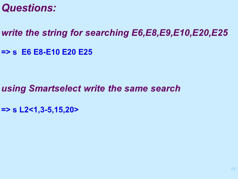 11 => s E6 E8-E10 E20 E25 Questions: write the string for searching E6,E8,E9,E10,E20,E25 using Smartselect write the same search => s L2