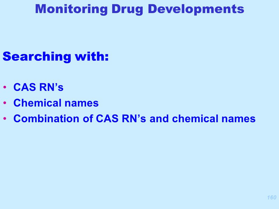 160 CAS RN's Chemical names Combination of CAS RN's and chemical names Monitoring Drug Developments Searching with: