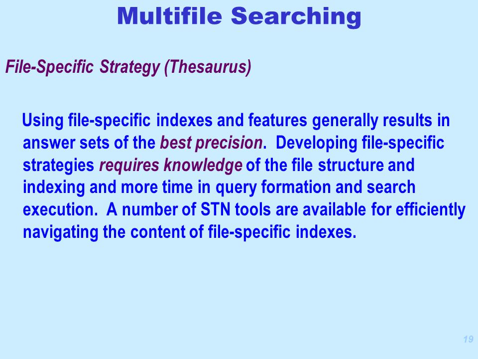 19 File-Specific Strategy (Thesaurus) Using file-specific indexes and features generally results in answer sets of the best precision.