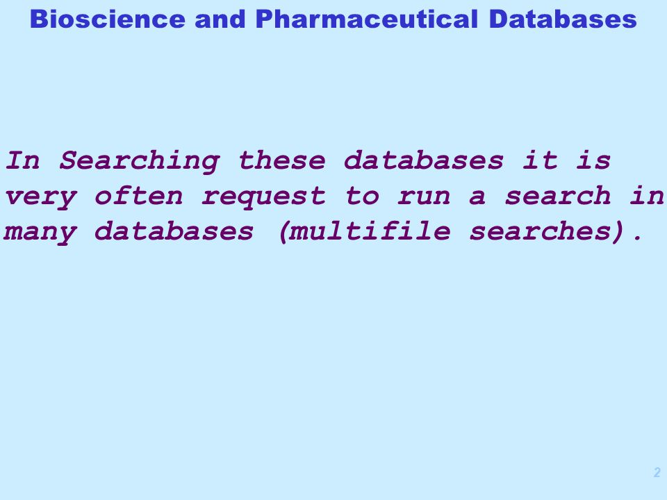 2 In Searching these databases it is very often request to run a search in many databases (multifile searches).