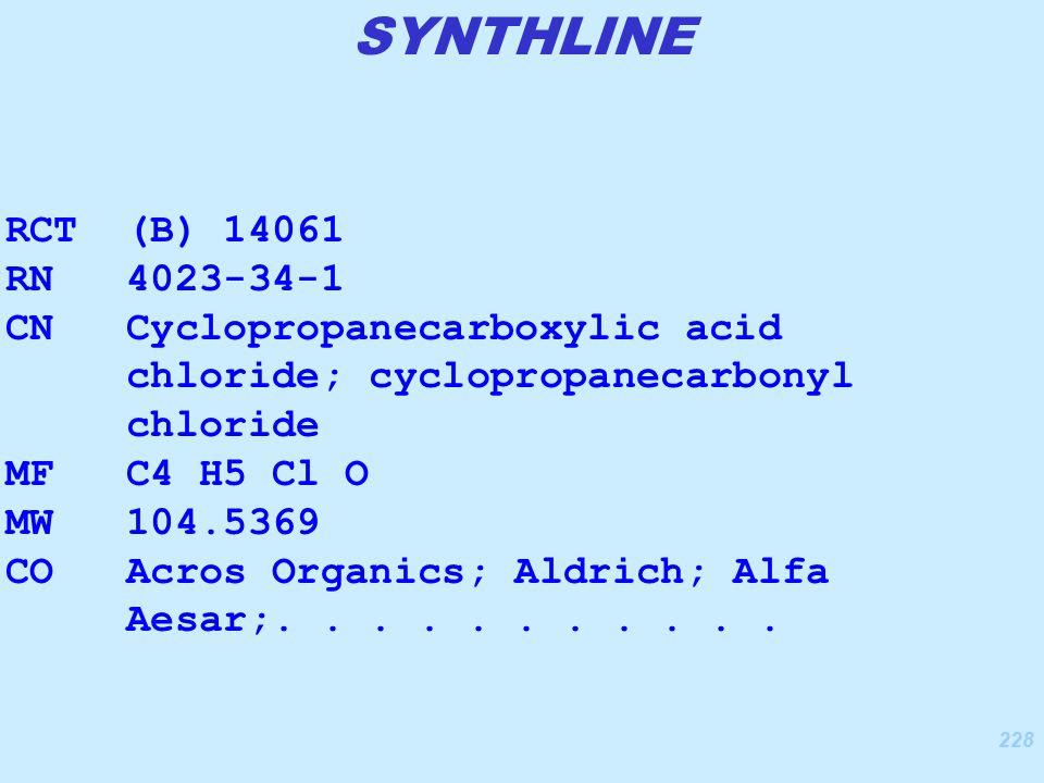 228 RCT (B) 14061 RN 4023-34-1 CN Cyclopropanecarboxylic acid chloride; cyclopropanecarbonyl chloride MF C4 H5 Cl O MW 104.5369 CO Acros Organics; Aldrich; Alfa Aesar;...........