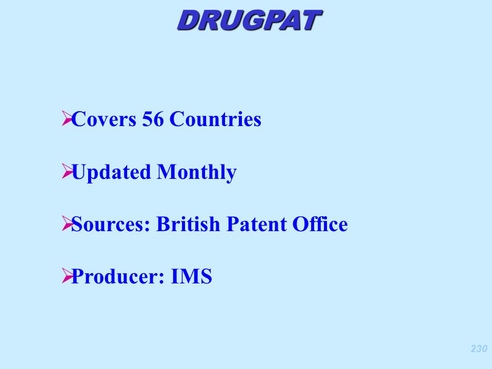 230  Covers 56 Countries  Updated Monthly  Sources: British Patent Office  Producer: IMS DRUGPAT