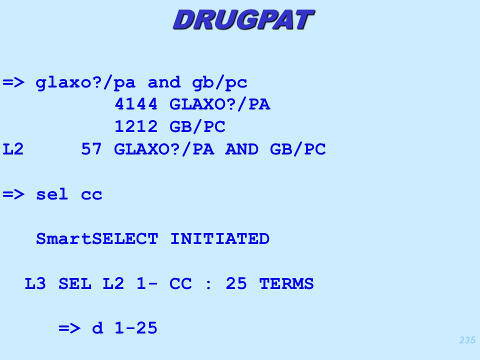 235 => glaxo?/pa and gb/pc 4144 GLAXO?/PA 1212 GB/PC L2 57 GLAXO?/PA AND GB/PC => sel cc SmartSELECT INITIATED L3 SEL L2 1- CC : 25 TERMS => d 1-25 DRUGPAT