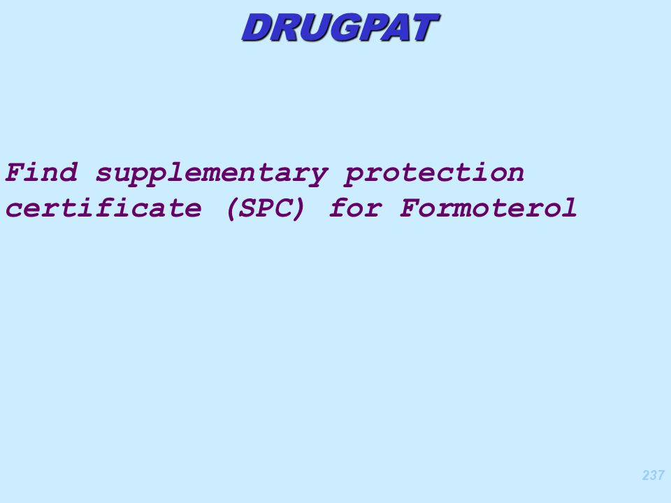 237 Find supplementary protection certificate (SPC) for Formoterol DRUGPAT