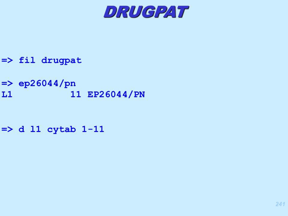 241 DRUGPAT => fil drugpat => ep26044/pn L1 11 EP26044/PN => d l1 cytab 1-11