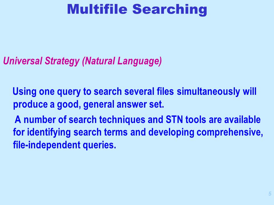 5 Universal Strategy (Natural Language) Using one query to search several files simultaneously will produce a good, general answer set.