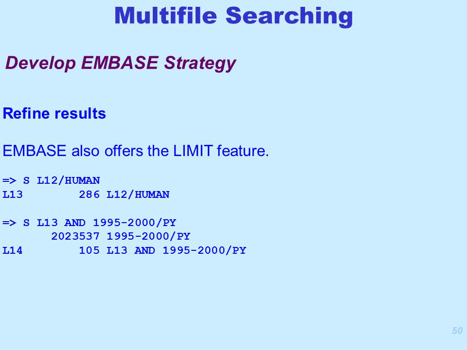 50 Refine results EMBASE also offers the LIMIT feature.