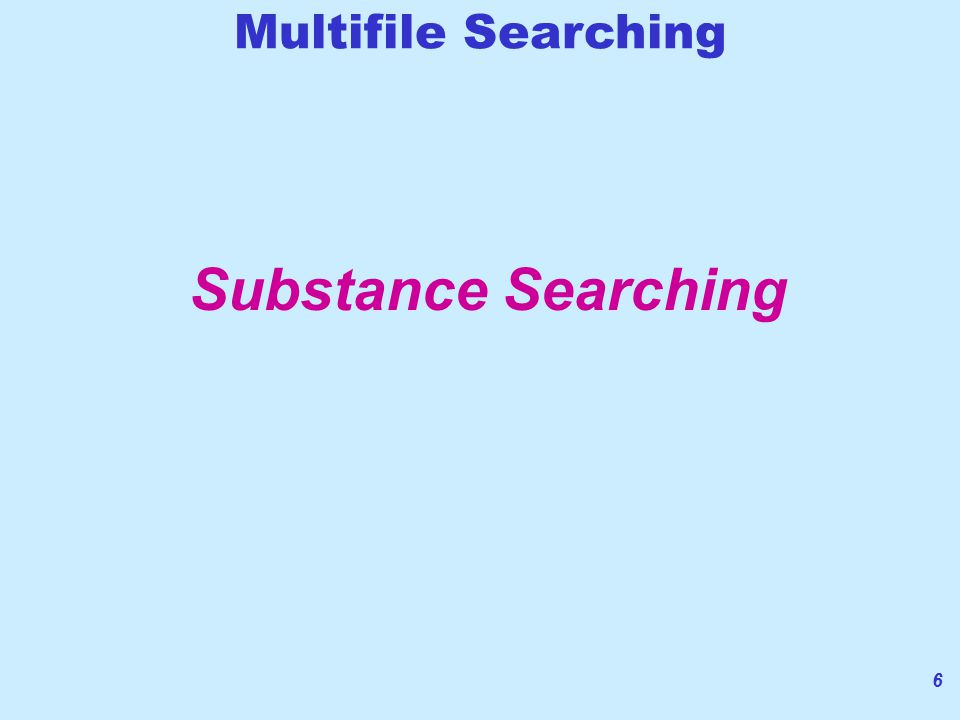 6 Substance Searching Multifile Searching