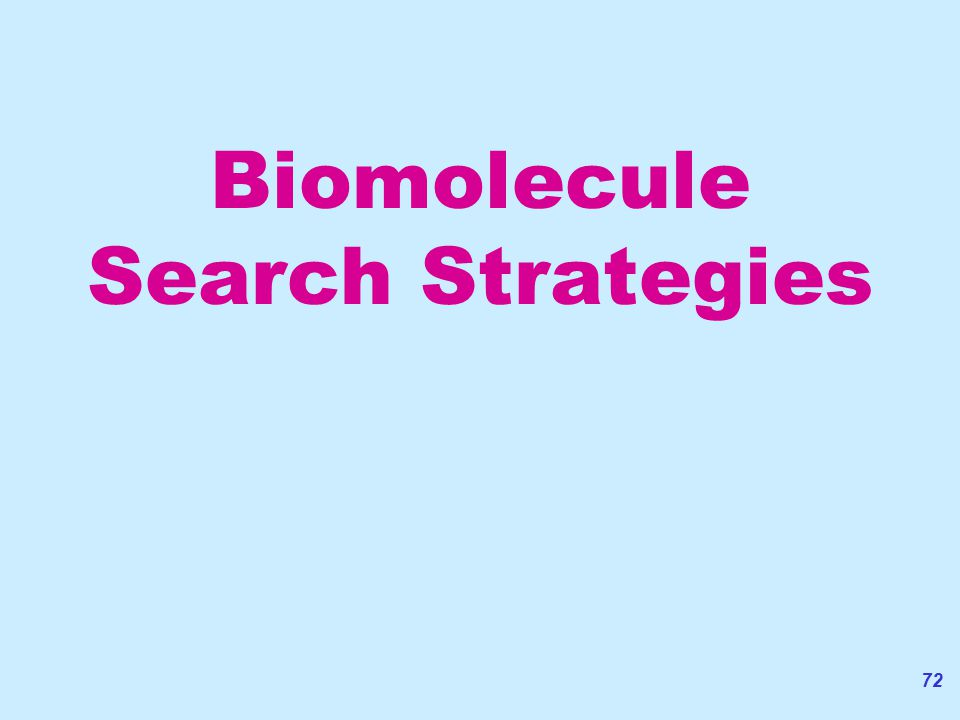 72 Biomolecule Search Strategies