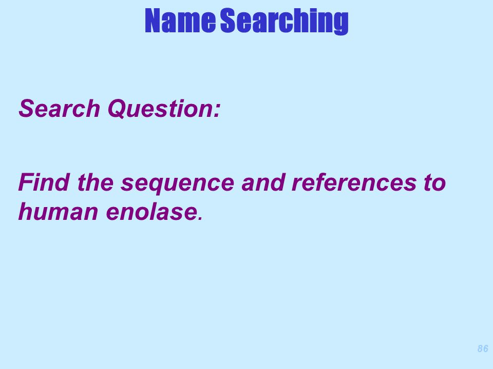 86 Search Question: Find the sequence and references to human enolase. Name Searching