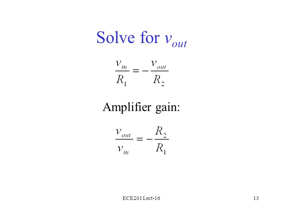 ECE201 Lect-1613 Solve for v out Amplifier gain: