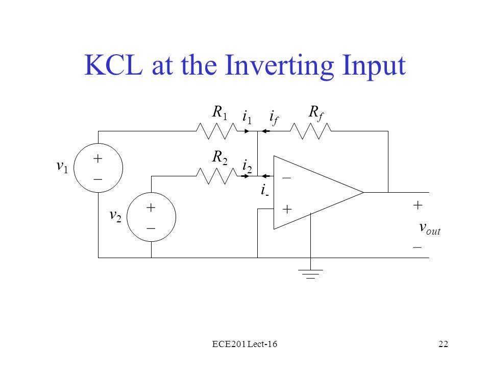 ECE201 Lect-1622 KCL at the Inverting Input – + v2v2 + – v out R2R2 RfRf R1R1 v1v1 i1i1 i2i2 ifif i-i- +–+– +–+–