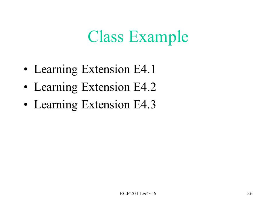 ECE201 Lect-1626 Class Example Learning Extension E4.1 Learning Extension E4.2 Learning Extension E4.3