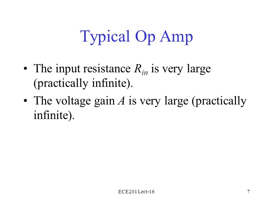 ECE201 Lect-167 Typical Op Amp The input resistance R in is very large (practically infinite). The voltage gain A is very large (practically infinite)