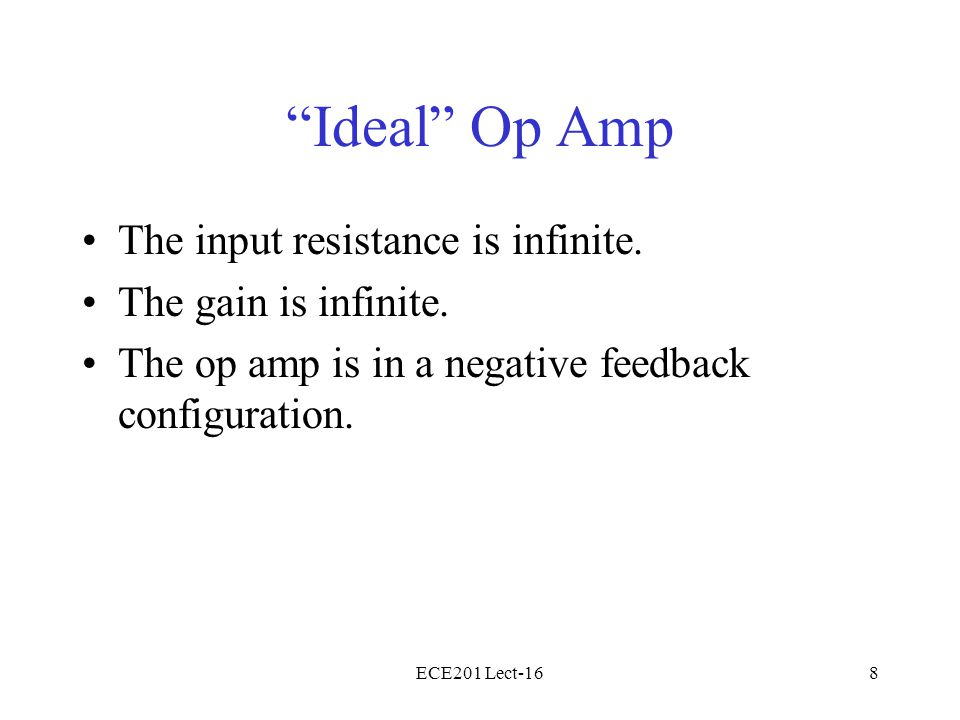 "ECE201 Lect-168 ""Ideal"" Op Amp The input resistance is infinite. The gain is infinite. The op amp is in a negative feedback configuration."