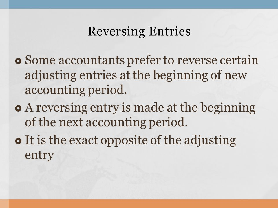  Some accountants prefer to reverse certain adjusting entries at the beginning of new accounting period.  A reversing entry is made at the beginning