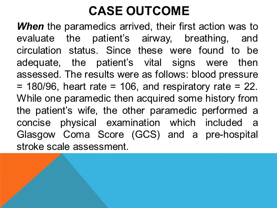 CASE OUTCOME When the paramedics arrived, their first action was to evaluate the patient's airway, breathing, and circulation status. Since these were