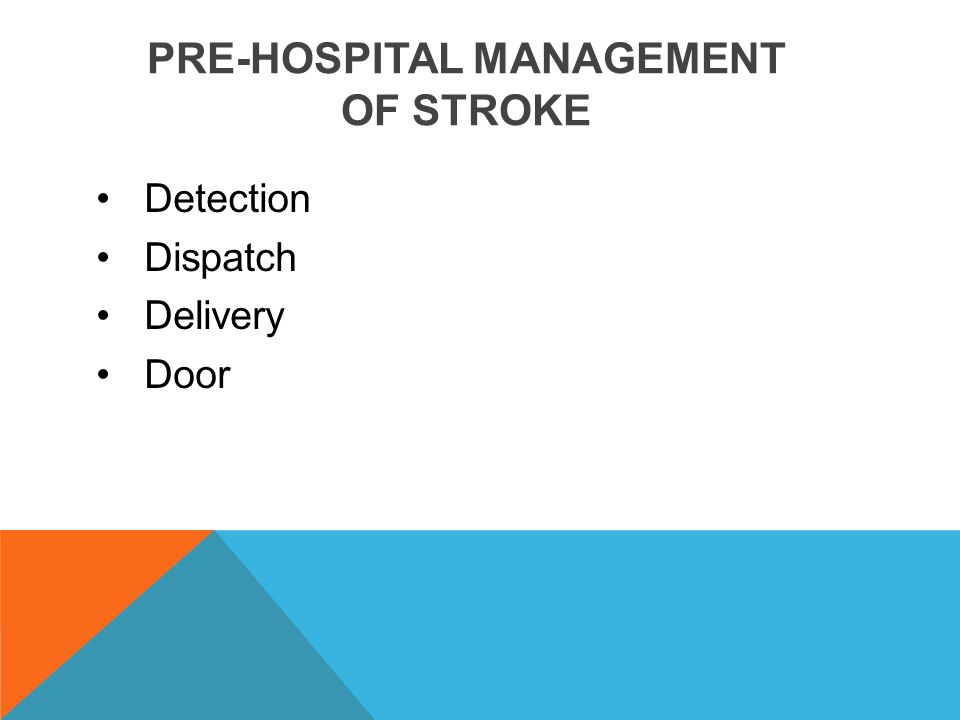 PRE-HOSPITAL MANAGEMENT OF STROKE Detection Dispatch Delivery Door