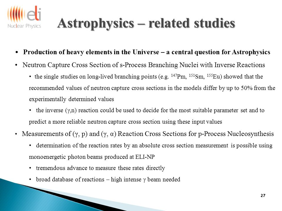 Astrophysics – related studies Production of heavy elements in the Universe – a central question for Astrophysics Neutron Capture Cross Section of s-P