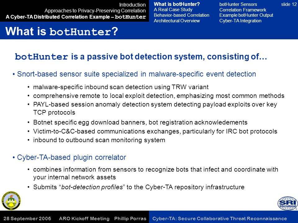 28 September 2006 ARO Kickoff Meeting Phillip Porras Cyber-TA: Secure Collaborative Threat Reconnaissance slide 12 What is botHunter .