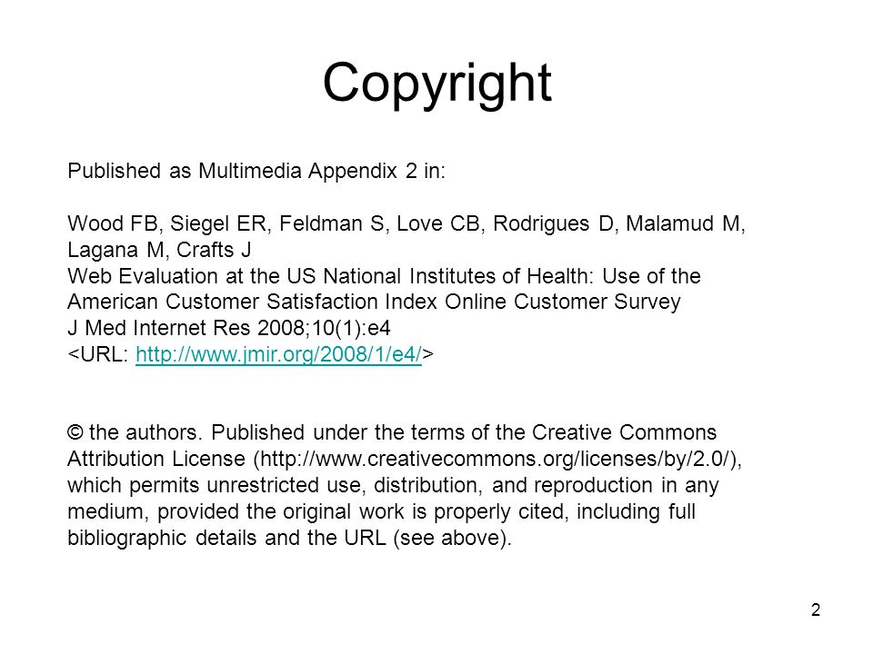 2 Copyright Published as Multimedia Appendix 2 in: Wood FB, Siegel ER, Feldman S, Love CB, Rodrigues D, Malamud M, Lagana M, Crafts J Web Evaluation at the US National Institutes of Health: Use of the American Customer Satisfaction Index Online Customer Survey J Med Internet Res 2008;10(1):e4 http://www.jmir.org/2008/1/e4/ © the authors.