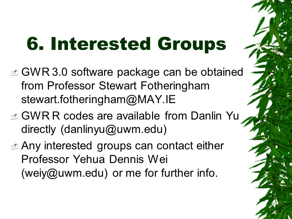 6. Interested Groups  GWR 3.0 software package can be obtained from Professor Stewart Fotheringham stewart.fotheringham@MAY.IE  GWR R codes are avai