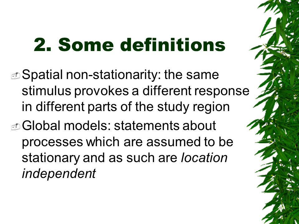 Some definitions  Local models: spatial decompositions of global models, the results of local models are location dependent – a characteristic we usually anticipate from geographic (spatial) data
