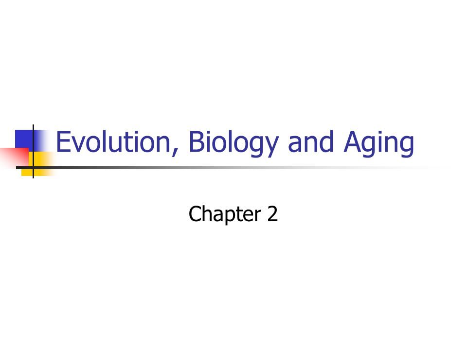 Evolution, Biology and Aging Chapter 2