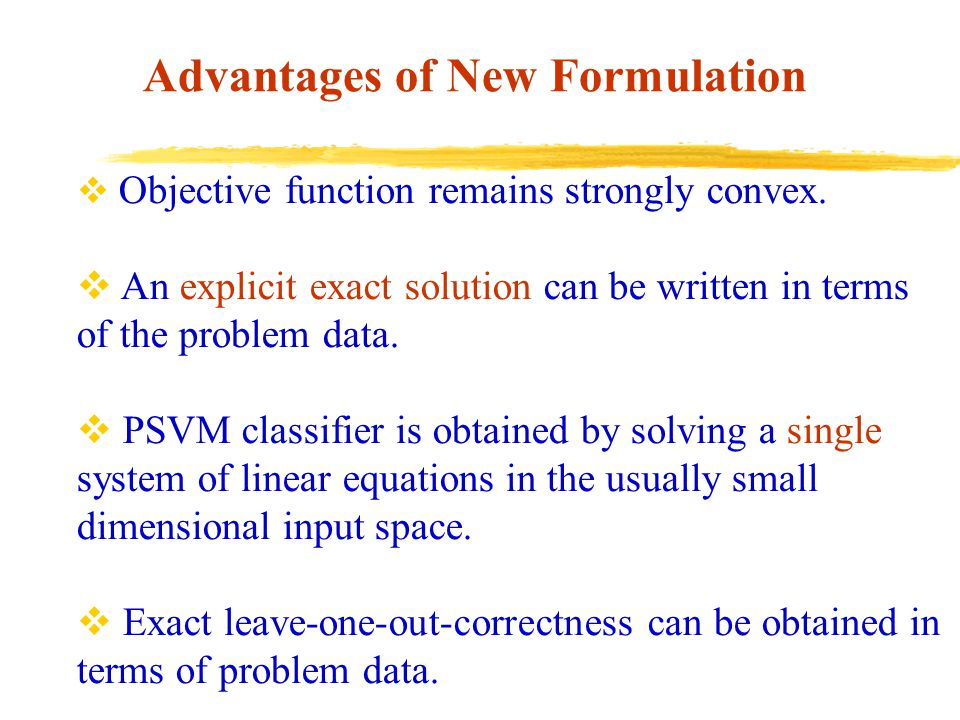 Advantages of New Formulation  Objective function remains strongly convex.