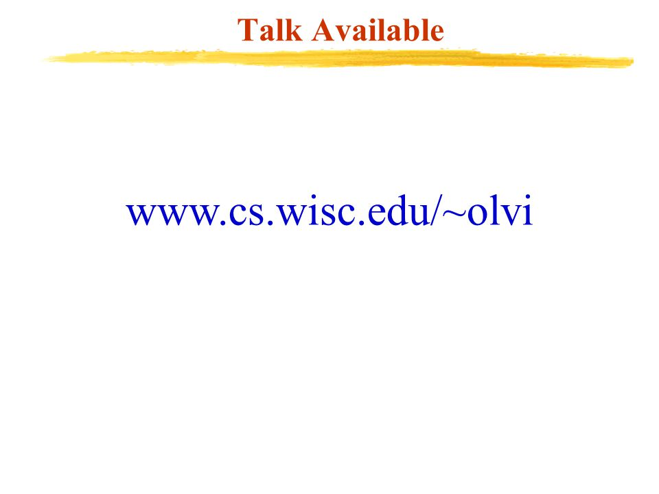 Talk Available www.cs.wisc.edu/~olvi