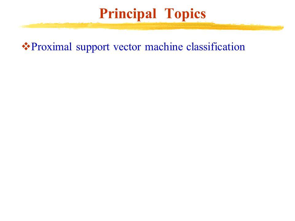 Principal Topics  Proximal support vector machine classification