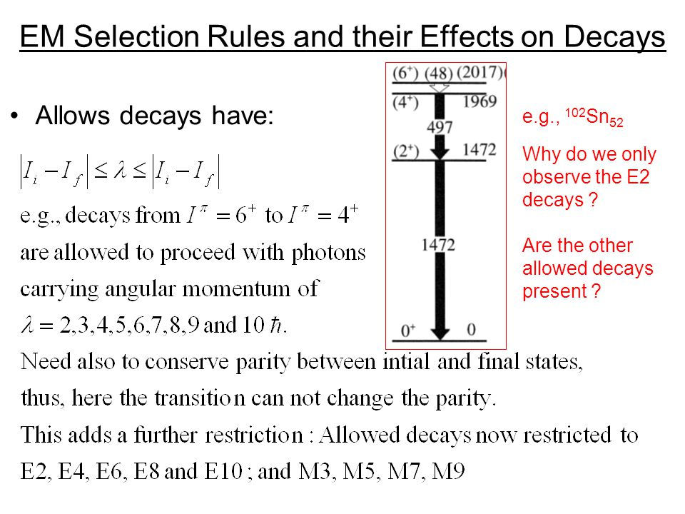 EM Selection Rules and their Effects on Decays Allows decays have: e.g., 102 Sn 52 Why do we only observe the E2 decays .