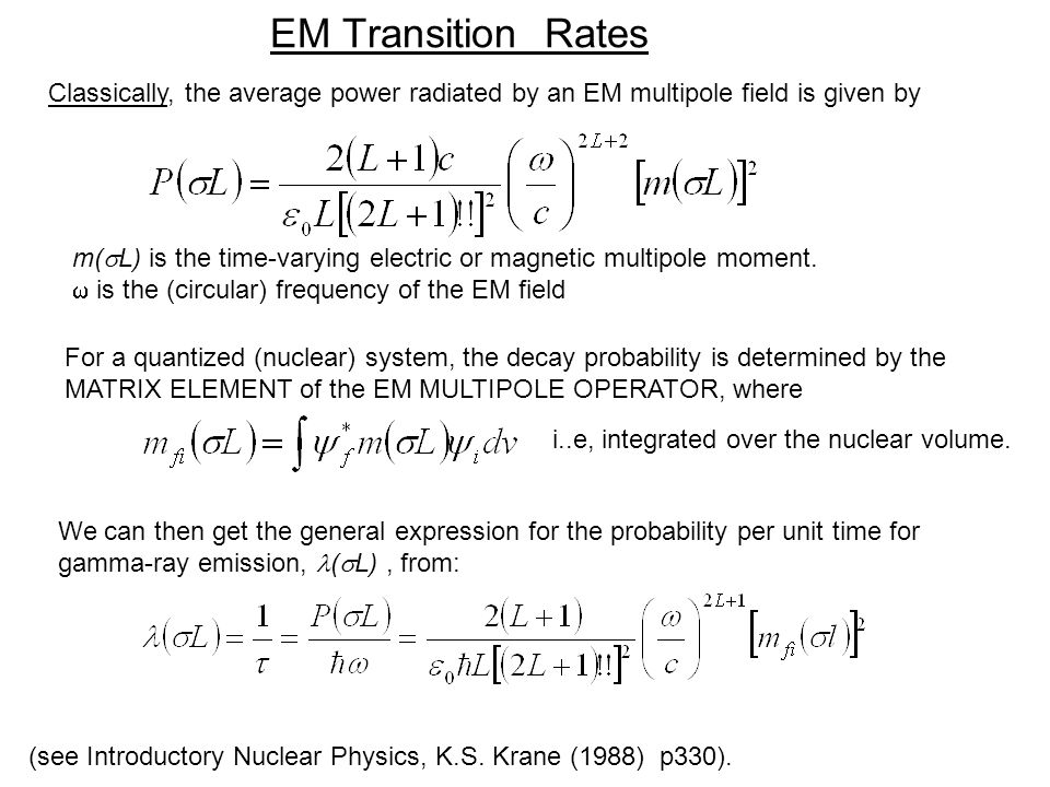 EM Transition Rates Classically, the average power radiated by an EM multipole field is given by m(  L) is the time-varying electric or magnetic multipole moment.